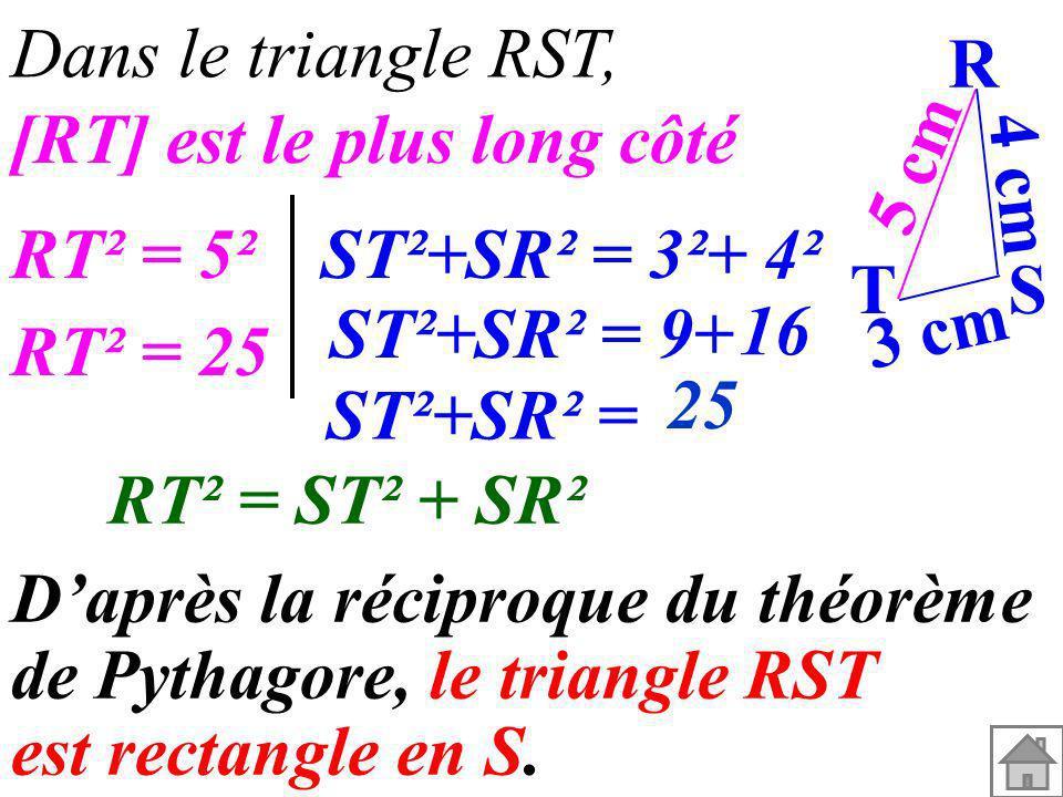 Dans le triangle RST,R. [RT] est le plus long côté. 5 cm. 4 cm. RT² = 5². ST²+SR² = 3²+ 4². T. S. ST²+SR² =